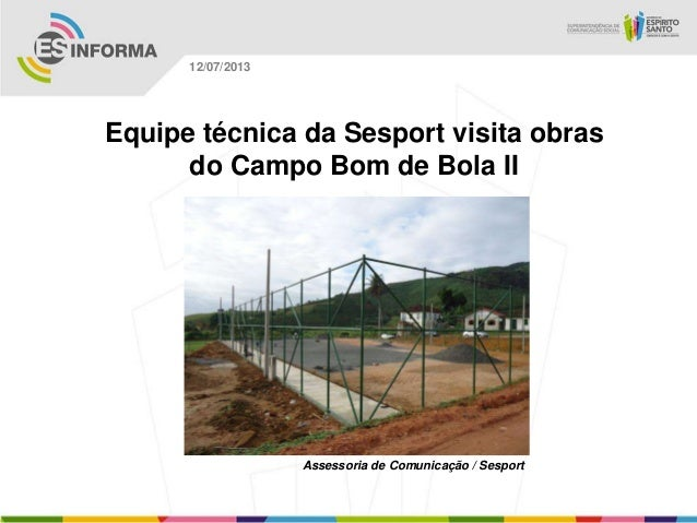Assessoria de Comunicação / Sesport 12/07/2013 Equipe técnica da Sesport visita obras do Campo Bom de Bola II