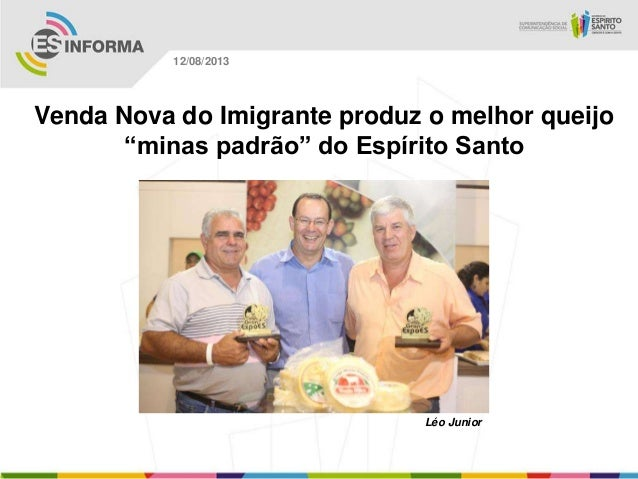 """Léo Junior 12/08/2013 Venda Nova do Imigrante produz o melhor queijo """"minas padrão"""" do Espírito Santo"""