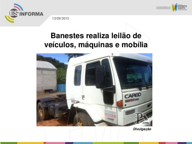 Divulgação 12/09/2013 Banestes realiza leilão de veículos, máquinas e mobília
