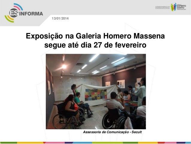 13/01/2014  Exposição na Galeria Homero Massena segue até dia 27 de fevereiro  Assessoria de Comunicação - Secult