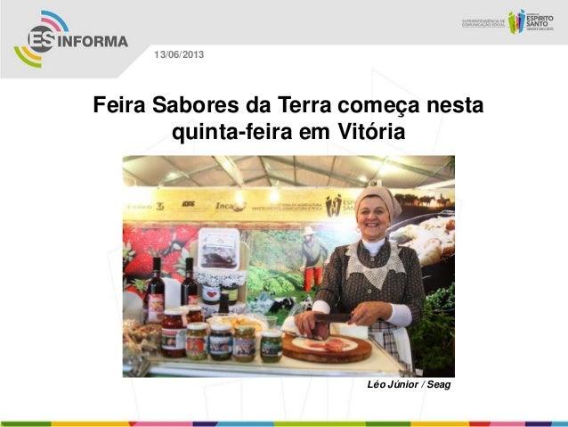 Feira Sabores da Terra começa nestaquinta-feira em VitóriaLéo Júnior / Seag13/06/2013