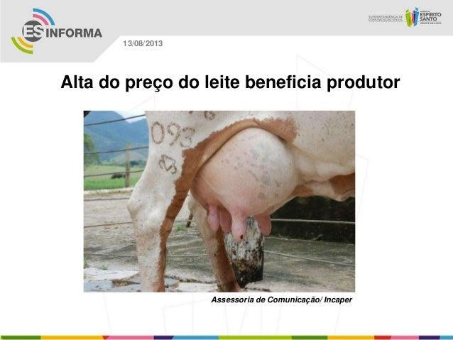 Assessoria de Comunicação/ Incaper 13/08/2013 Alta do preço do leite beneficia produtor