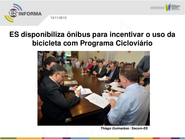 13/11/2013  ES disponibiliza ônibus para incentivar o uso da bicicleta com Programa Cicloviário  Thiago Guimarães / Secom-...