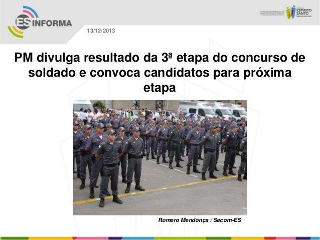 13/12/2013  PM divulga resultado da 3ª etapa do concurso de soldado e convoca candidatos para próxima etapa  Romero Mendon...