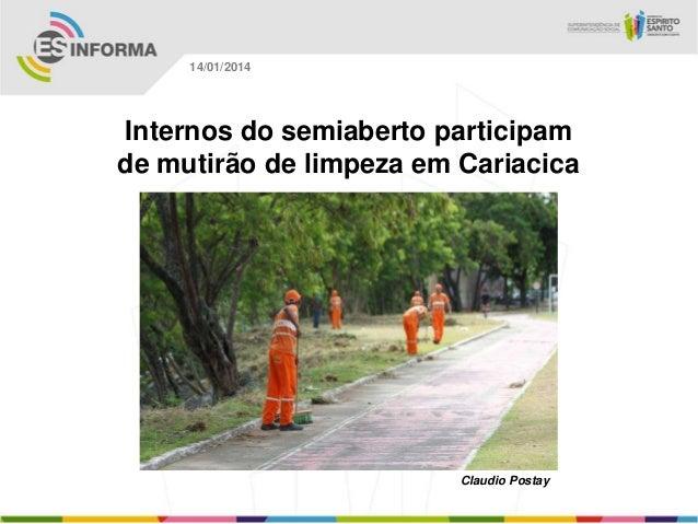 14/01/2014  Internos do semiaberto participam de mutirão de limpeza em Cariacica  Claudio Postay