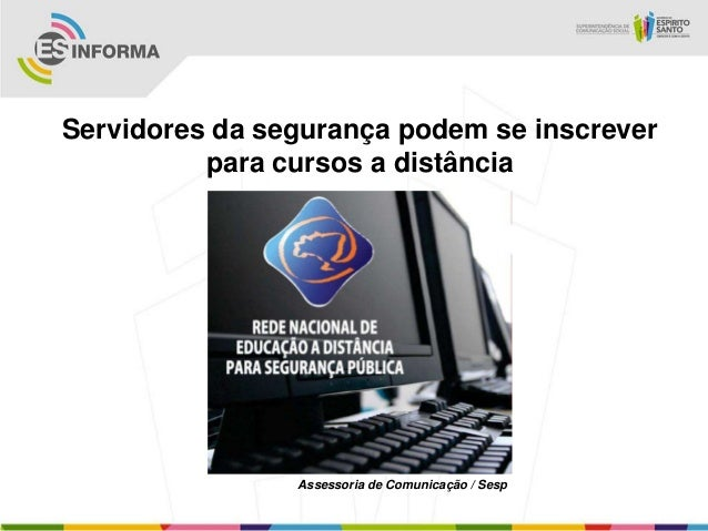 Servidores da segurança podem se inscreverpara cursos a distânciaAssessoria de Comunicação / Sesp