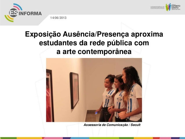 Exposição Ausência/Presença aproximaestudantes da rede pública coma arte contemporâneaAssessoria de Comunicação / Secult14...