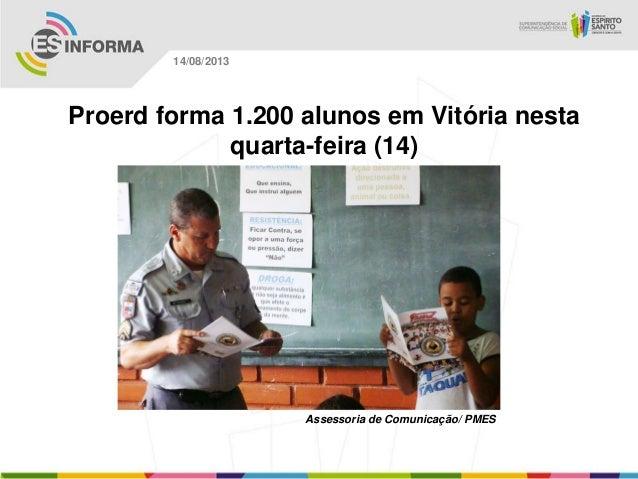 Assessoria de Comunicação/ PMES 14/08/2013 Proerd forma 1.200 alunos em Vitória nesta quarta-feira (14)