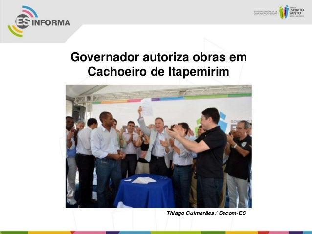 Governador autoriza obras em  Cachoeiro de Itapemirim               Thiago Guimarães / Secom-ES