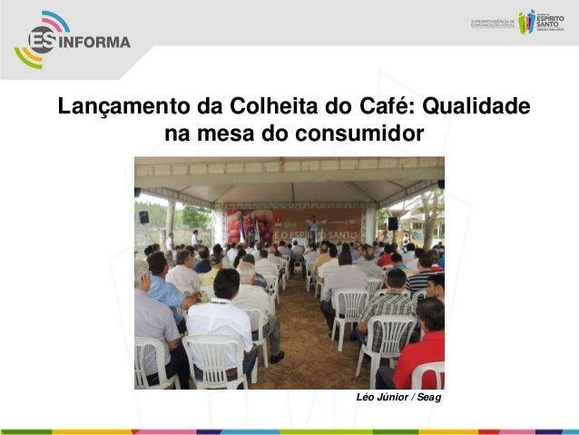 Lançamento da Colheita do Café: Qualidadena mesa do consumidorLéo Júnior / Seag
