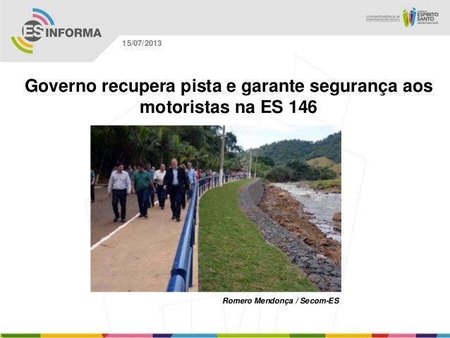 Romero Mendonça / Secom-ES 15/07/2013 Governo recupera pista e garante segurança aos motoristas na ES 146