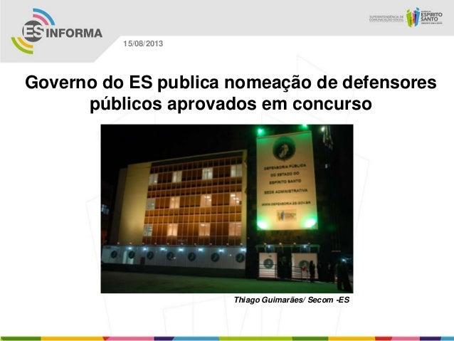 Thiago Guimarães/ Secom -ES 15/08/2013 Governo do ES publica nomeação de defensores públicos aprovados em concurso