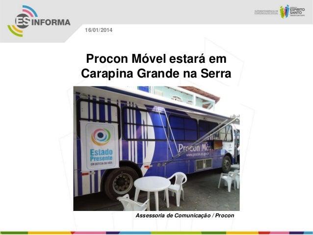 16/01/2014  Procon Móvel estará em Carapina Grande na Serra  Assessoria de Comunicação / Procon