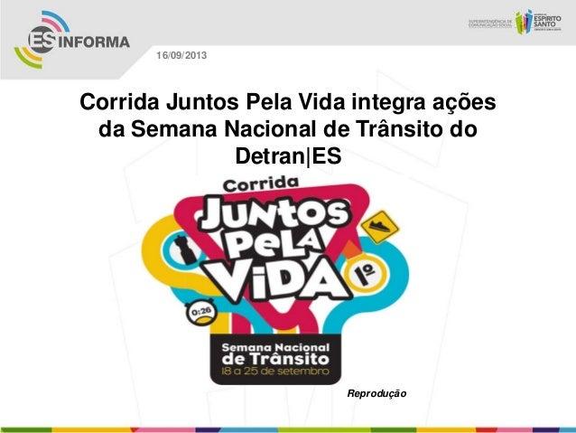 Reprodução 16/09/2013 Corrida Juntos Pela Vida integra ações da Semana Nacional de Trânsito do Detran|ES