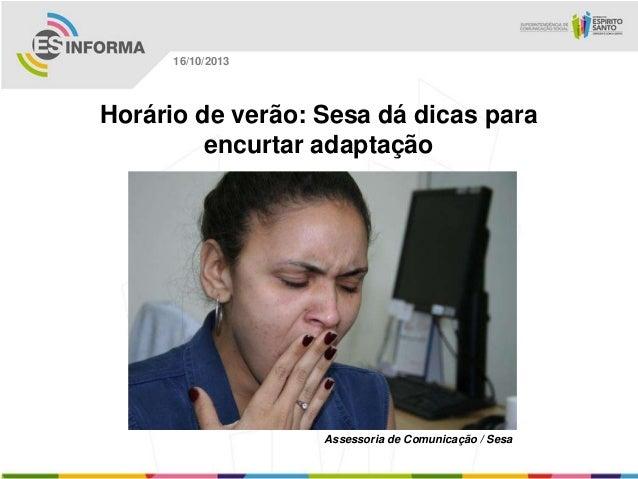 16/10/2013  Horário de verão: Sesa dá dicas para encurtar adaptação  Assessoria de Comunicação / Sesa