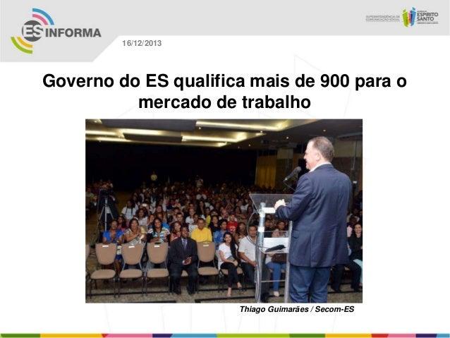 16/12/2013  Governo do ES qualifica mais de 900 para o mercado de trabalho  Thiago Guimarães / Secom-ES