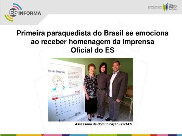 Primeira paraquedista do Brasil se emociona    ao receber homenagem da Imprensa               Oficial do ES               ...