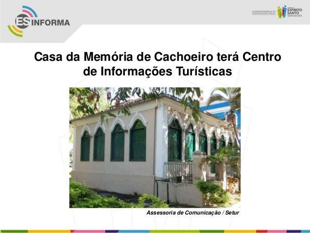 Casa da Memória de Cachoeiro terá Centrode Informações TurísticasAssessoria de Comunicação / Setur