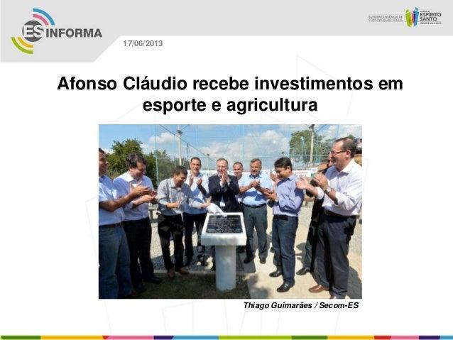 Afonso Cláudio recebe investimentos emesporte e agriculturaThiago Guimarães / Secom-ES17/06/2013