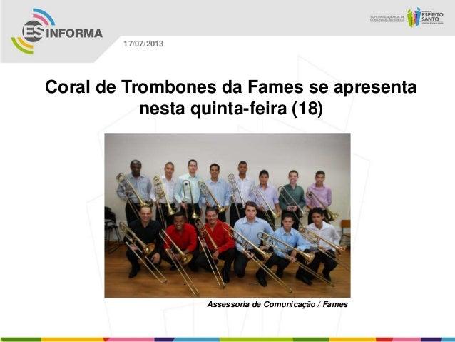 Assessoria de Comunicação / Fames 17/07/2013 Coral de Trombones da Fames se apresenta nesta quinta-feira (18)