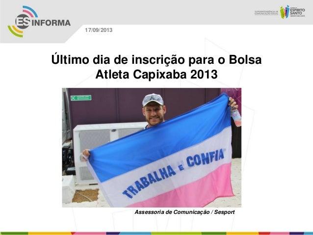 Assessoria de Comunicação / Sesport 17/09/2013 Último dia de inscrição para o Bolsa Atleta Capixaba 2013