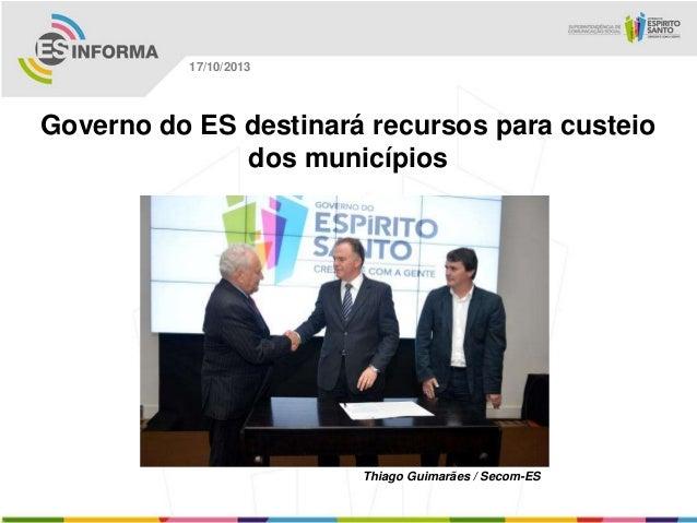 17/10/2013  Governo do ES destinará recursos para custeio dos municípios  Thiago Guimarães / Secom-ES