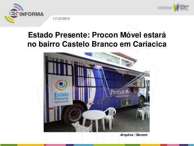 17/12/2013  Estado Presente: Procon Móvel estará no bairro Castelo Branco em Cariacica  Arquivo / Secom