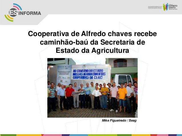Cooperativa de Alfredo chaves recebe   caminhão-baú da Secretaria de       Estado da Agricultura                    Mike F...