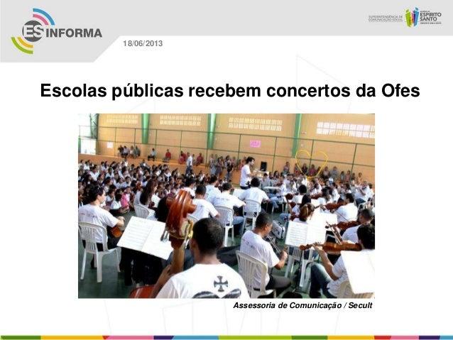 Escolas públicas recebem concertos da OfesAssessoria de Comunicação / Secult18/06/2013