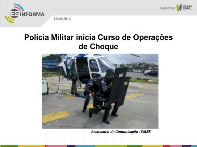 Assessoria de Comunicação / PMES 18/09/2013 Polícia Militar inicia Curso de Operações de Choque