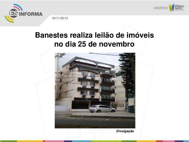 18/11/2013  Banestes realiza leilão de imóveis no dia 25 de novembro  Divulgação