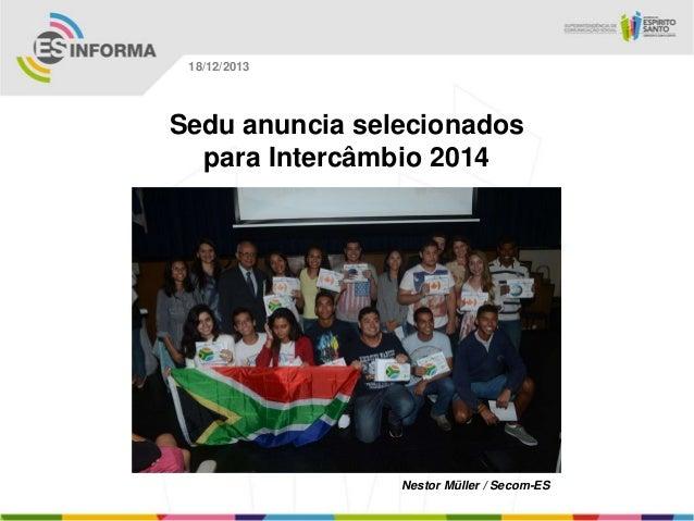 18/12/2013  Sedu anuncia selecionados para Intercâmbio 2014  Nestor Müller / Secom-ES