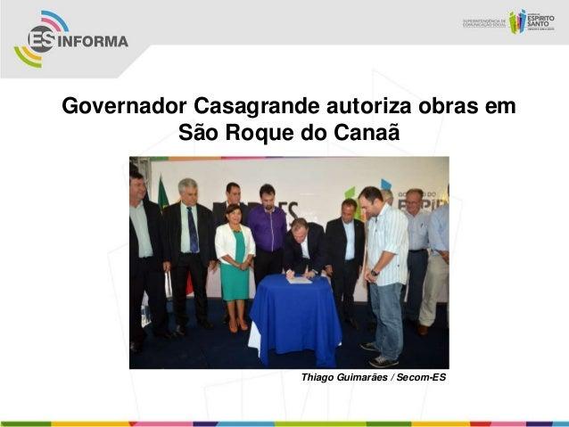 Governador Casagrande autoriza obras em         São Roque do Canaã                    Thiago Guimarães / Secom-ES