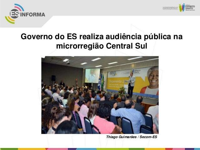 Governo do ES realiza audiência pública na        microrregião Central Sul                      Thiago Guimarães / Secom-ES