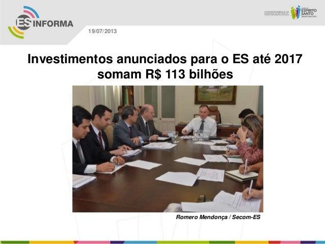 Romero Mendonça / Secom-ES 19/07/2013 Investimentos anunciados para o ES até 2017 somam R$ 113 bilhões