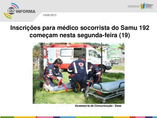 Assessoria de Comunicação / Sesa 19/08/2013 Inscrições para médico socorrista do Samu 192 começam nesta segunda-feira (19)