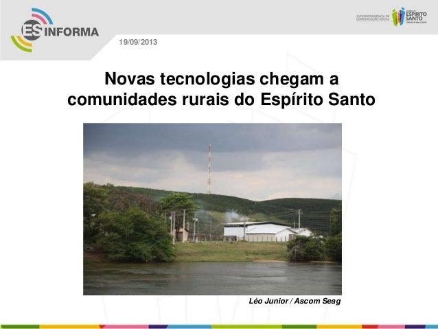 Léo Junior / Ascom Seag 19/09/2013 Novas tecnologias chegam a comunidades rurais do Espírito Santo