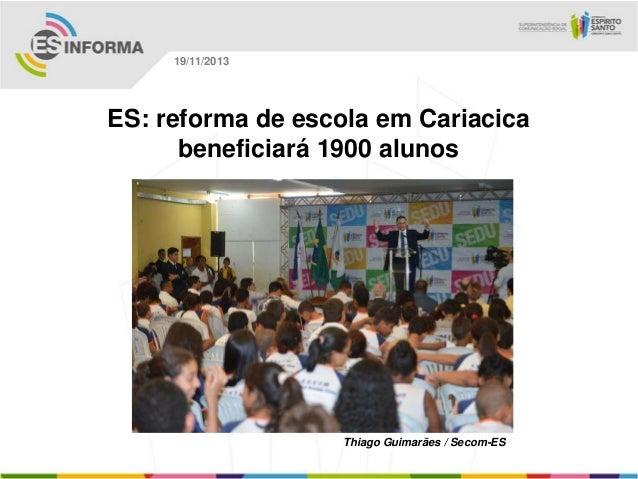 19/11/2013  ES: reforma de escola em Cariacica beneficiará 1900 alunos  Thiago Guimarães / Secom-ES