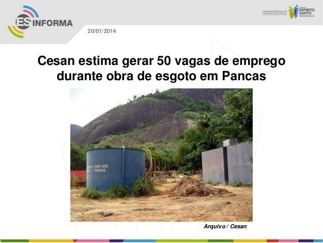 20/01/2014  Cesan estima gerar 50 vagas de emprego durante obra de esgoto em Pancas  Arquivo / Cesan