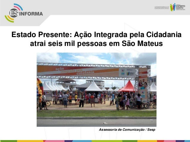 Estado Presente: Ação Integrada pela Cidadaniaatrai seis mil pessoas em São MateusAssessoria de Comunicação / Sesp