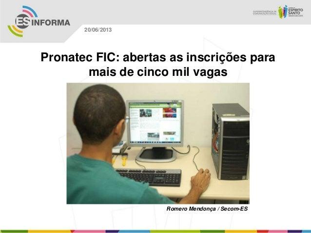 Pronatec FIC: abertas as inscrições para mais de cinco mil vagas Romero Mendonça / Secom-ES 20/06/2013