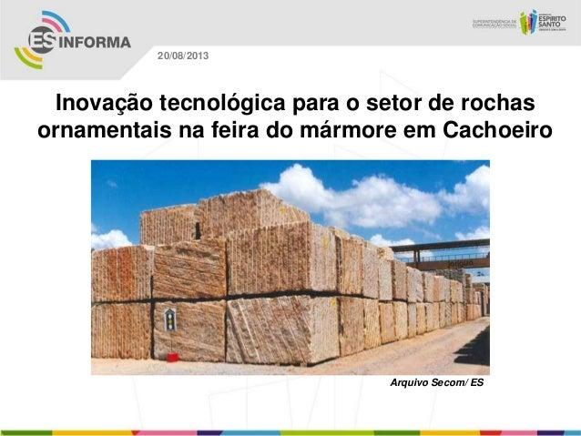 Arquivo Secom/ ES 20/08/2013 Inovação tecnológica para o setor de rochas ornamentais na feira do mármore em Cachoeiro