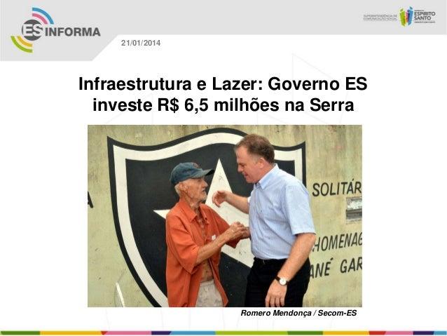 21/01/2014  Infraestrutura e Lazer: Governo ES investe R$ 6,5 milhões na Serra  Romero Mendonça / Secom-ES