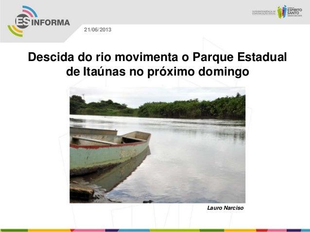 Descida do rio movimenta o Parque Estadualde Itaúnas no próximo domingoLauro Narciso21/06/2013