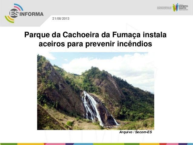 Arquivo / Secom-ES 21/08/2013 Parque da Cachoeira da Fumaça instala aceiros para prevenir incêndios