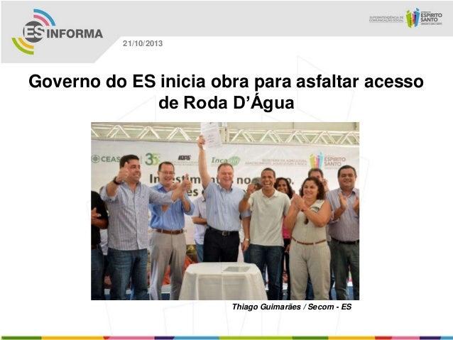 21/10/2013  Governo do ES inicia obra para asfaltar acesso de Roda D'Água  Thiago Guimarães / Secom - ES