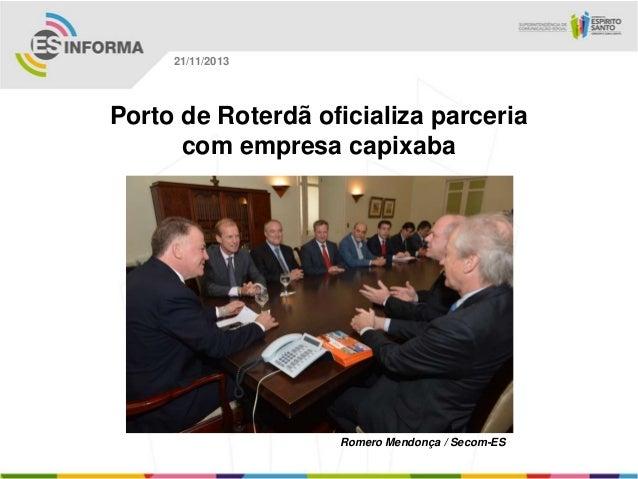 21/11/2013  Porto de Roterdã oficializa parceria com empresa capixaba  Romero Mendonça / Secom-ES
