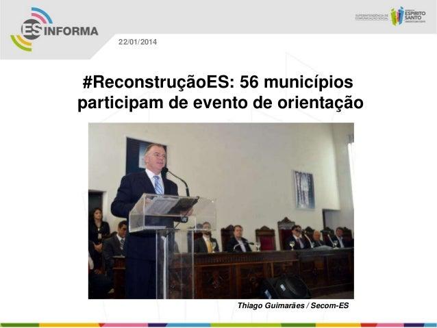 22/01/2014  #ReconstruçãoES: 56 municípios participam de evento de orientação  Thiago Guimarães / Secom-ES