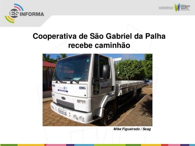 Cooperativa de São Gabriel da Palha         recebe caminhão                     Mike Figueiredo / Seag