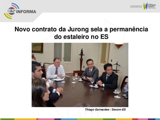 Novo contrato da Jurong sela a permanênciado estaleiro no ESThiago Guimarães / Secom-ES